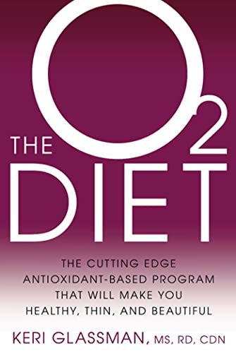 The O2 Diet: The Cutting Edge Antioxidant-Based Program That Will Make You Healthy, Thin, and Bea...