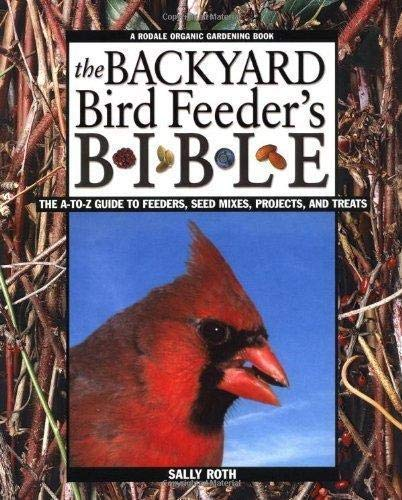 9781605295206: The Backyard Bird Lover's Ultimate How-To Guide: More Than 200 Easy Ideas and Projects for Attracting and Feeding Your Favorite Birds