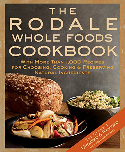 9781605295435: The Rodale Whole Foods Cookbook: With More than 1,200 Recipes for Choosing, Cooking, and Preserving Natural Ingredients