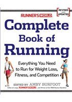 9781605295459: Runner's World Complete Book of Running Everything You Need to Run for Weight Loss, Fitness, and Competition Revised and Updated