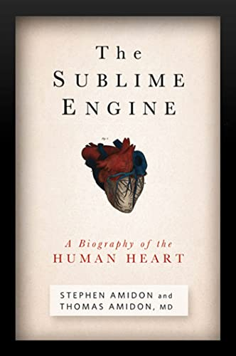 The Sublime Engine: A Biography of the Human Heart