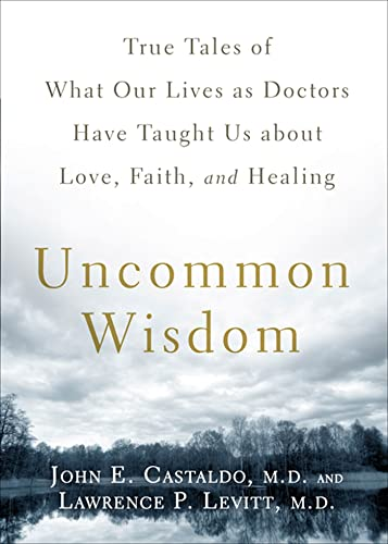 9781605295978: Uncommon Wisdom: True Tales of What Our Lives as Doctors Have Taught Us About Love, Faith and Healing