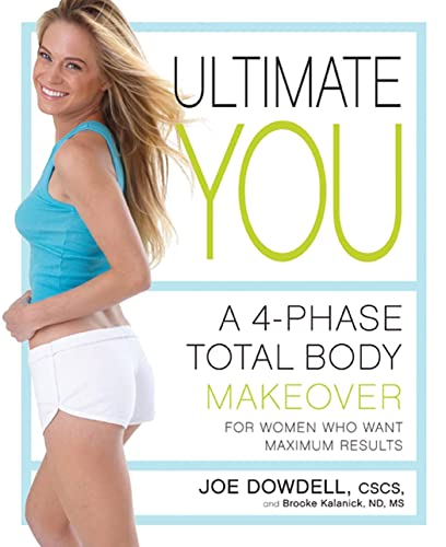 Ultimate You: A 4-Phase Total Body Makeover: Dowdell, Joe; Kalanick,