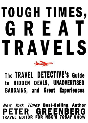 9781605296418: Tough Times, Great Travels: The Travel Detective's Guide to Hidden Deals, Unadvertised Bargains, and Great Experiences
