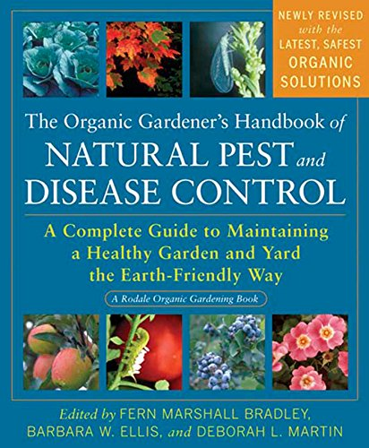 9781605296777: The Organic Gardener's Handbook of Natural Pest and Disease Control: A Complete Guide to Maintaining a Healthy Garden and Yard the Earth-Friendly Way (Rodale Organic Gardening Books)