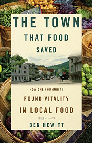 The Town That Food Saved: How One Community Found Vitality in Local Food: Hewitt, Ben