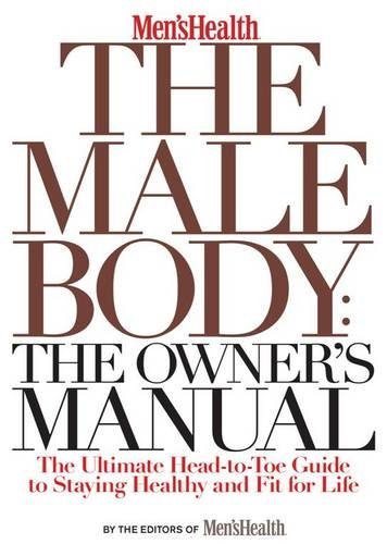 9781605298184: The Male Body: The Owner's Manual - CANCELLED: The Ultimate Head-to-Toe Guide to Staying Healthy and Fit for Life