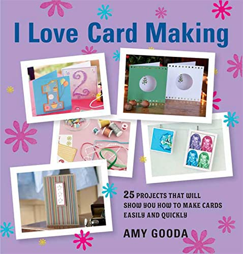 9781605299419: I Love Card Making: 25 Projects That Will Show You How to Make Cards Easily and Quickly