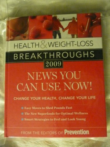HEALTH & WEIGHT-LOSS BREAKTHROUGHS 2009:NEWS YOU CAN USE NOW! TO CHANGE YOUR HEALTH AND CHANGE YO...