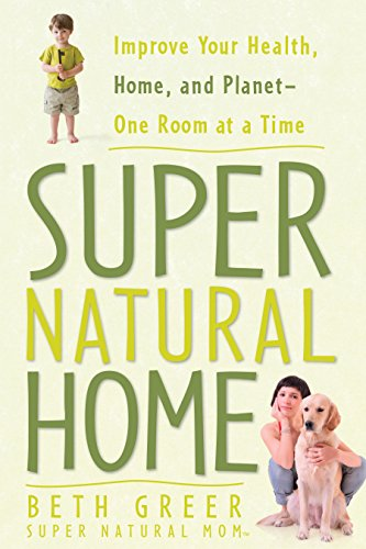 9781605299815: Super Natural Home: Improve Your Health, Home, and Planet - One Room at a Time