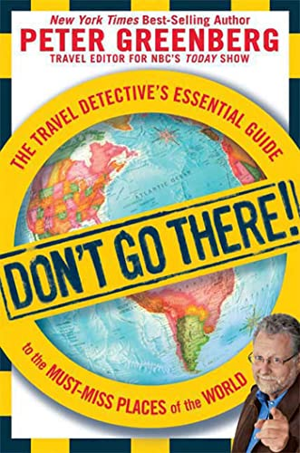 9781605299945: Don't Go There!: The Travel Detective's Essential Guide to the Must-Miss Places of the World
