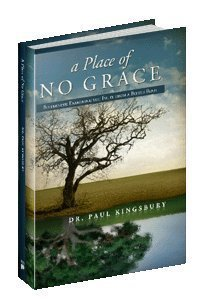A Place of No Grace - Bitterness: Examining the Fruit From a Bitter Root: Dr. Paul Kingsbury