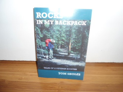Rocks in My Backpack: Tales of a Veteran Scouter.: Sholes, Tom