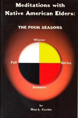 Meditations with Native American Elders: The Four Seasons: Don L. Coyhis