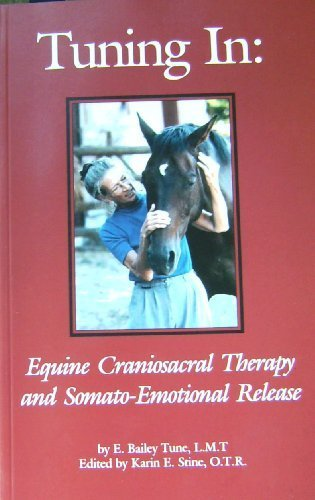 9781605306117: Tuning In: Equine Craniosacral Therapy and Somato-Emotional Release
