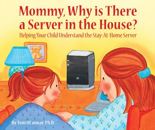 Mommy, Why is There a Server in the House?: Tom O'Connor