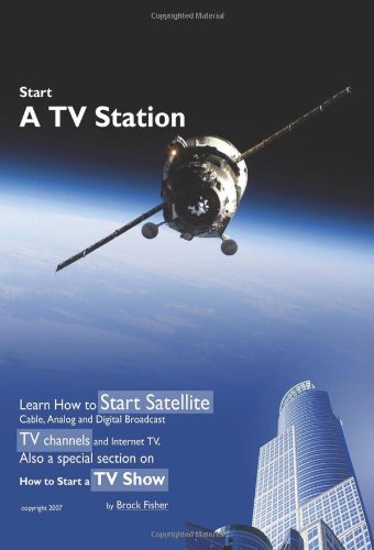 9781605306919: Start a TV Station:Learn How to Start Satellite, Cable, Analog and Digital Broadcast TV Channels and
