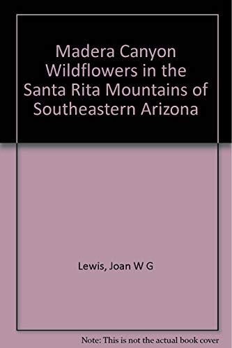 9781605308937: Madera Canyon Wildflowers in the Santa Rita Mountains of Southeastern Arizona
