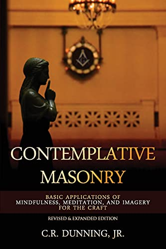 Contemplative Masonry: Basic Applications of Mindfulness, Meditation, and Imagery for the Craft (...