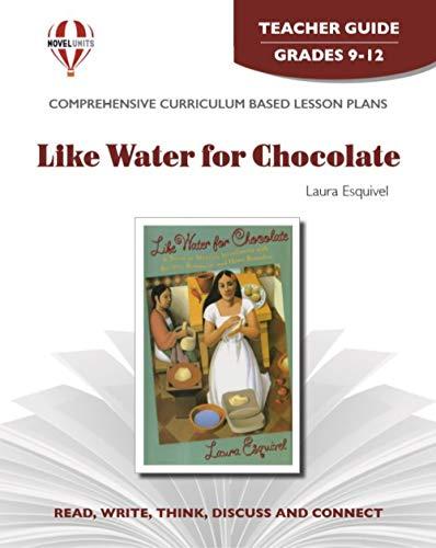 Like Water for Chocolate - Teacher Guide by Novel Units, Inc.: Novel Units; Inc.