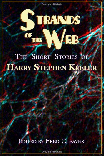 Strands of the Web: The Short Stories of Harry Stephen Keeler: Harry Stephen Keeler
