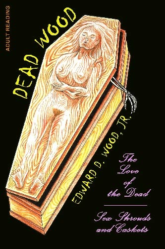 Dead Wood: Love of the Dead and Sex Shrouds and Caskets (1605432857) by Wood Jr., Edward D.