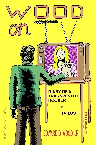 Wood on TV: TV Lust and Diary of a Transvestite Hooker (1605432865) by Wood Jr., Edward D.