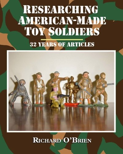 9781605433103: Researching American-Made Toy Soldiers: Thirty-Two Years of Articles