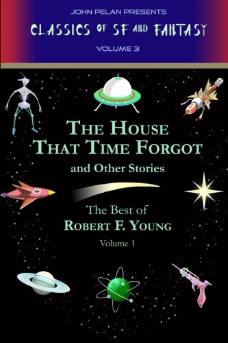 9781605435930: The House That Time Forgot and Other Stories: The Best of Robert F. Young, Vol. 1