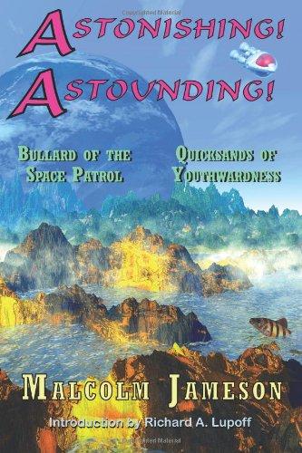 Astonishing! Astounding! John Bullard Stories by Malcolm Jameson: Jameson, Malcolm