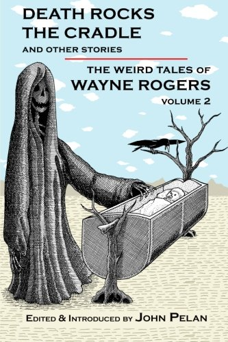9781605437071: Death Rocks the Cradle and Other Stories (The Weird Tales of Wayne Rogers) (Volume 2)