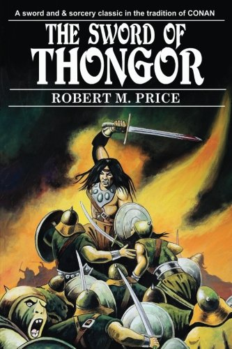 The Sword of Thongor 9781605439068 Lin Carter was a great fan of both Robert E. Howard and Edgar Rice Burroughs, and he expressed his love for the work of these giants by