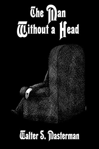 The Man Without a Head: Masterman, Walter S.