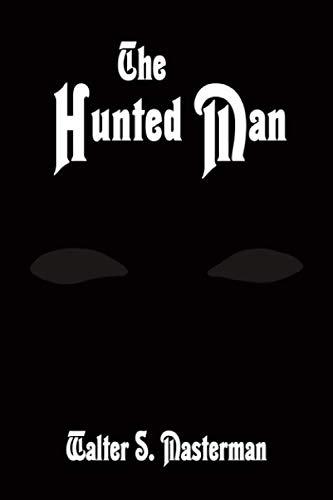 The Hunted Man: Masterman, Walter S.