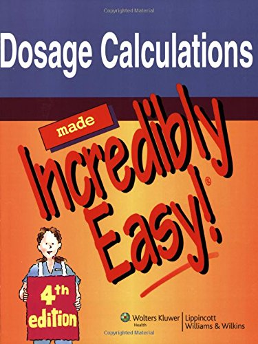 9781605471976: Dosage Calculations Made Incredibly Easy! (Incredibly Easy! Series®)