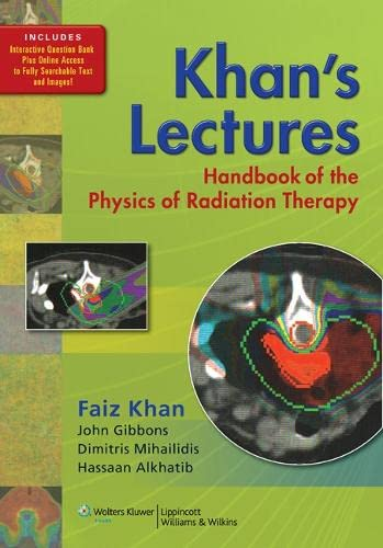 9781605476810: Khan's Lectures: Handbook of the Physics of Radiation Therapy
