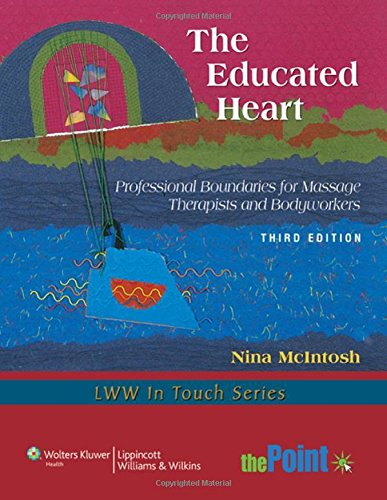9781605477138: The Educated Heart: Professional Boundaries for Massage Therapists and Bodyworkers (LWW in Touch Series)