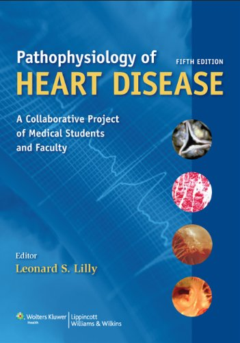9781605477237: Pathophysiology of Heart Disease: A Collaborative Project of Medical Students and Faculty (PATHOPHYSIOLOGY OF HEART DISEASE (LILLY))