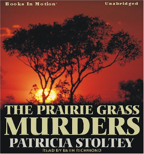 9781605480794: The Prairie Grass Murders by Patricia Stoltey from Books In Motion.com