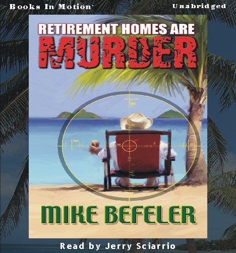 Retirement Homes Are Murder by Mike Befeler (Paul Jacobson Geezer Lit Series, Book 1) by Books In ...