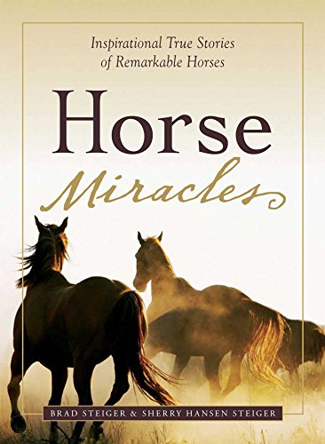 Horse Miracles: Inspirational True Stories of Remarkable Horses: Steiger, Brad; Steiger, Sherry ...