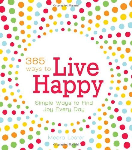 9781605500287: 365 Ways to Live Happy: Simple Ways to Find Joy Every Day