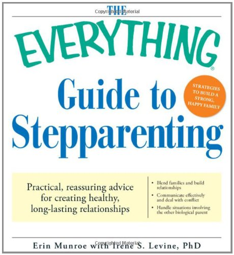 9781605500553: The Everything Guide to Stepparenting: Practical, reassuring advice for creating healthy, long-lasting relationships
