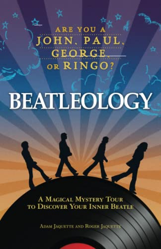 Beatleology: A Magical Mystery Tour to Discover: Adam Jaquette, Roger