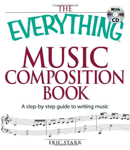 The Everything Music Composition Book with CD: A step-by-step guide to writing music: Eric Starr