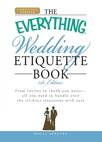 The Everything Wedding Etiquette Book: From invites to thank you notes - All you need to handle ...