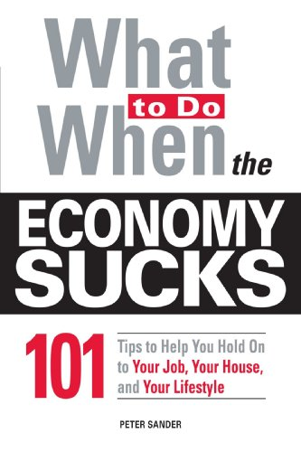9781605500959: What To Do When the Economy Sucks: 101 Tips to Help You Hold on To Your Job, Your House and Your Lifestyle