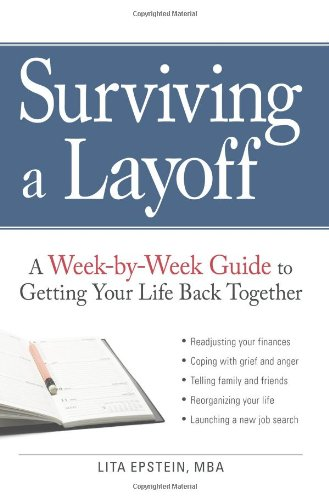 9781605500966: Surviving a Layoff: A Week-by-Week Guide to Getting Your Life Back Together