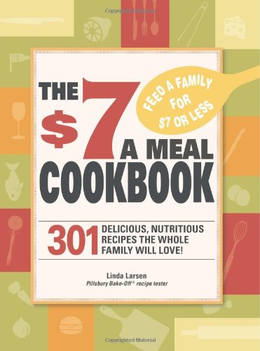 9781605501093: The $7 Meals Cookbook: 301 Delicious Dishes You Can Make for Seven Dollars or Less