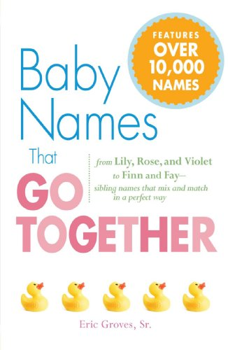 9781605501383: Baby Names That Go Together: From Lily, Rose, and Violet to Finn and Fay - Sibling Names that Mix and Match in a Perfect Way